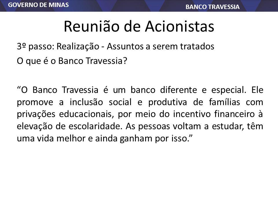 GOVERNO DE MINAS BANCO TRAVESSIA Reunião de Acionistas 3º passo: Realização - Assuntos a serem tratados O que é o Banco Travessia? O Banco Travessia é
