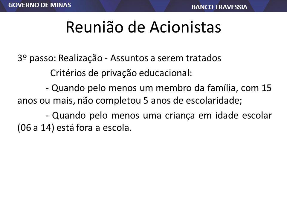 GOVERNO DE MINAS BANCO TRAVESSIA Reunião de Acionistas 3º passo: Realização - Assuntos a serem tratados Critérios de privação educacional: - Quando pe