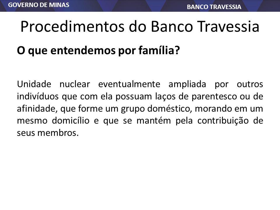 GOVERNO DE MINAS BANCO TRAVESSIA Procedimentos do Banco Travessia O que entendemos por família? Unidade nuclear eventualmente ampliada por outros indi
