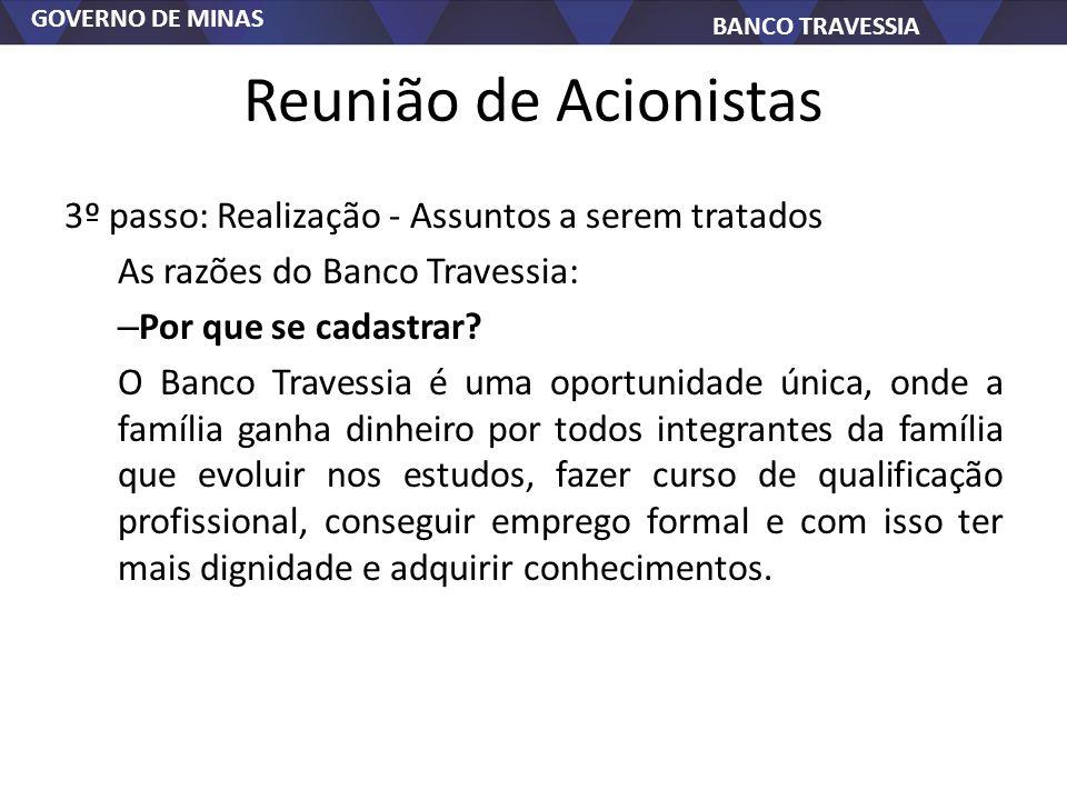 GOVERNO DE MINAS BANCO TRAVESSIA Reunião de Acionistas 3º passo: Realização - Assuntos a serem tratados As razões do Banco Travessia: – Por que se cad