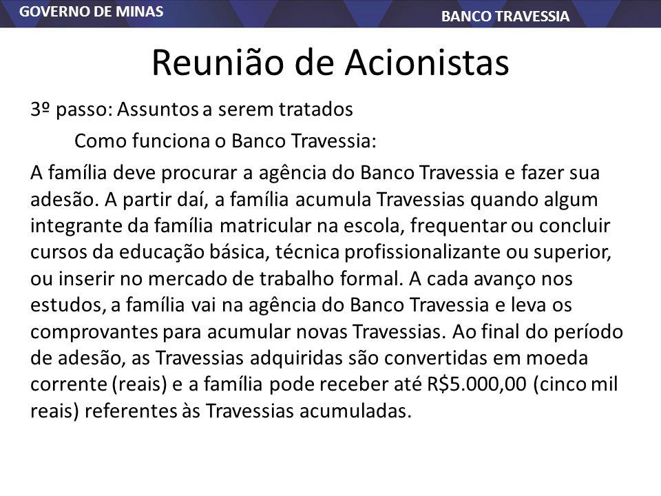 GOVERNO DE MINAS BANCO TRAVESSIA Reunião de Acionistas 3º passo: Assuntos a serem tratados Como funciona o Banco Travessia: A família deve procurar a