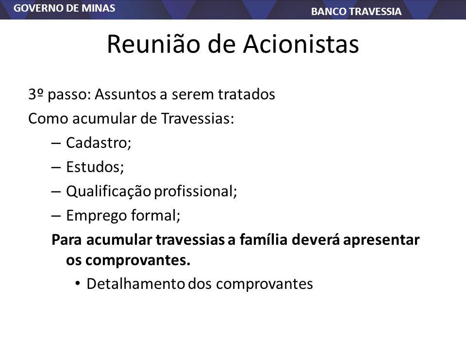 GOVERNO DE MINAS BANCO TRAVESSIA Reunião de Acionistas 3º passo: Assuntos a serem tratados Como acumular de Travessias: – Cadastro; – Estudos; – Quali