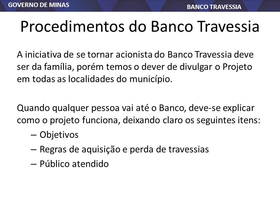 GOVERNO DE MINAS BANCO TRAVESSIA Procedimentos do Banco Travessia A iniciativa de se tornar acionista do Banco Travessia deve ser da família, porém te