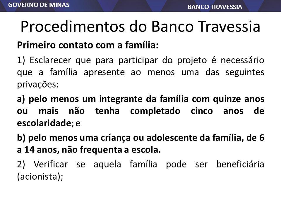 GOVERNO DE MINAS BANCO TRAVESSIA Procedimentos do Banco Travessia Primeiro contato com a família: 1) Esclarecer que para participar do projeto é neces