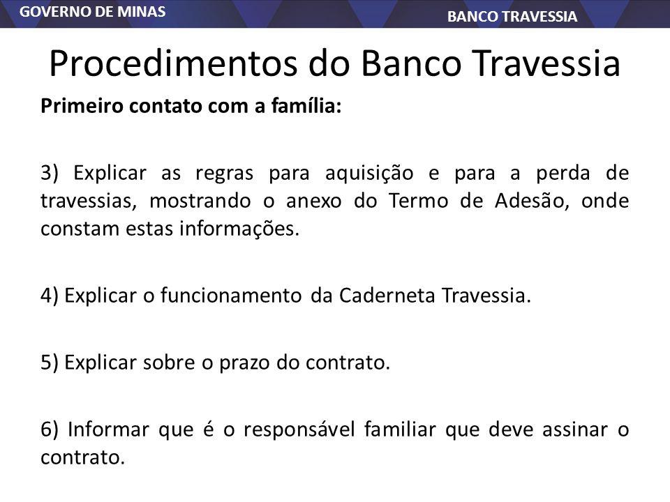 GOVERNO DE MINAS BANCO TRAVESSIA Procedimentos do Banco Travessia Primeiro contato com a família: 3) Explicar as regras para aquisição e para a perda de travessias, mostrando o anexo do Termo de Adesão, onde constam estas informações.