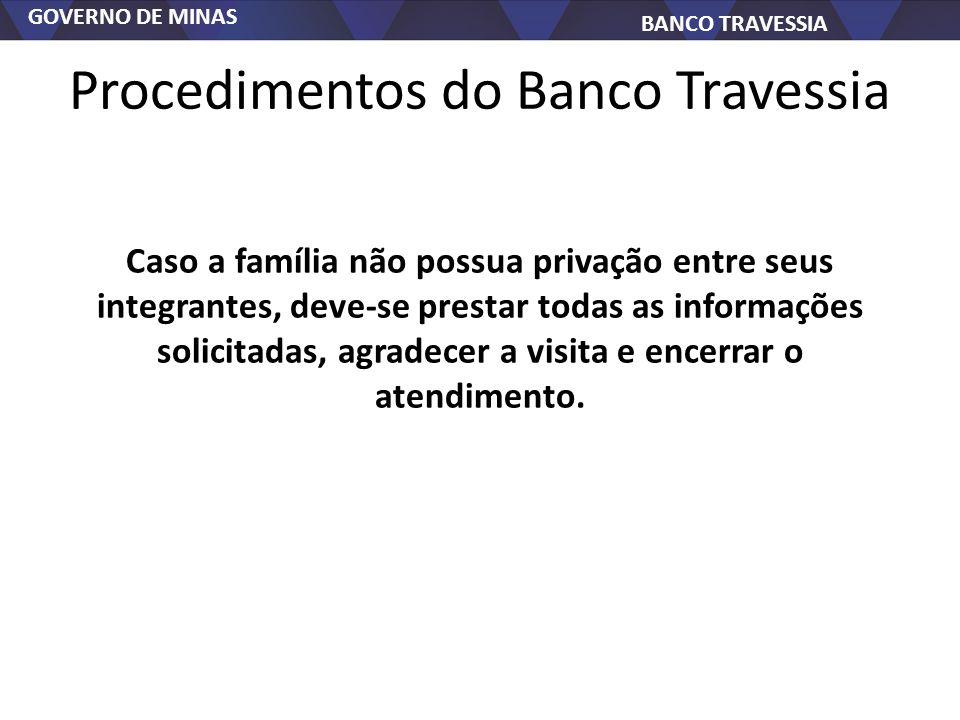 GOVERNO DE MINAS BANCO TRAVESSIA Procedimentos do Banco Travessia Caso a família não possua privação entre seus integrantes, deve-se prestar todas as