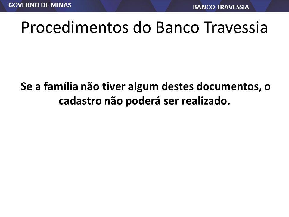 GOVERNO DE MINAS BANCO TRAVESSIA Procedimentos do Banco Travessia Se a família não tiver algum destes documentos, o cadastro não poderá ser realizado.