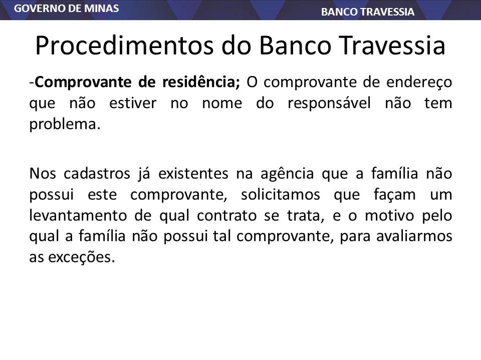 GOVERNO DE MINAS BANCO TRAVESSIA Procedimentos do Banco Travessia -Comprovante de residência; O comprovante de endereço que não estiver no nome do responsável não tem problema.