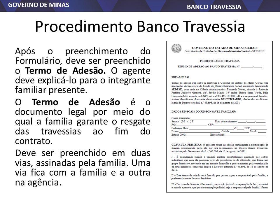 GOVERNO DE MINAS BANCO TRAVESSIA Procedimento Banco Travessia Após o preenchimento do Formulário, deve ser preenchido o Termo de Adesão. O agente deve