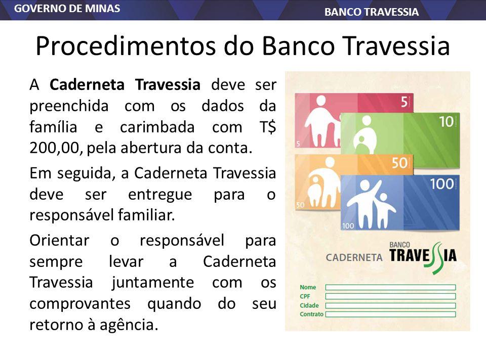 GOVERNO DE MINAS BANCO TRAVESSIA Procedimentos do Banco Travessia A Caderneta Travessia deve ser preenchida com os dados da família e carimbada com T$ 200,00, pela abertura da conta.