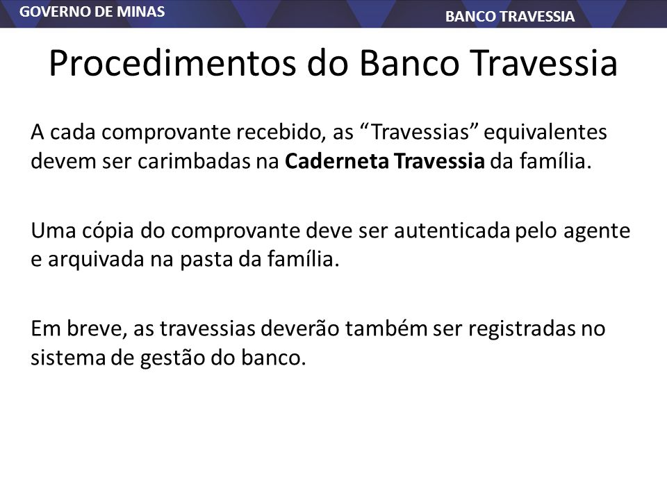 GOVERNO DE MINAS BANCO TRAVESSIA Procedimentos do Banco Travessia A cada comprovante recebido, as Travessias equivalentes devem ser carimbadas na Cade