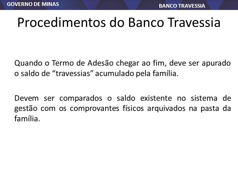 GOVERNO DE MINAS BANCO TRAVESSIA Procedimentos do Banco Travessia Quando o Termo de Adesão chegar ao fim, deve ser apurado o saldo de travessias acumu