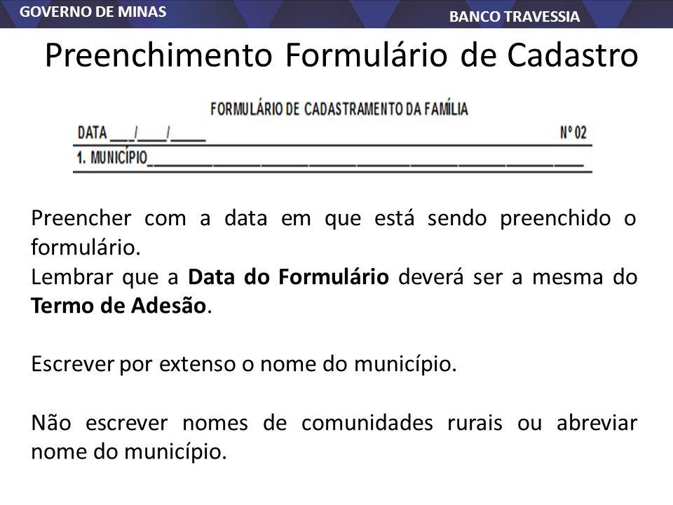 GOVERNO DE MINAS BANCO TRAVESSIA Preenchimento Formulário de Cadastro Preencher com a data em que está sendo preenchido o formulário. Lembrar que a Da
