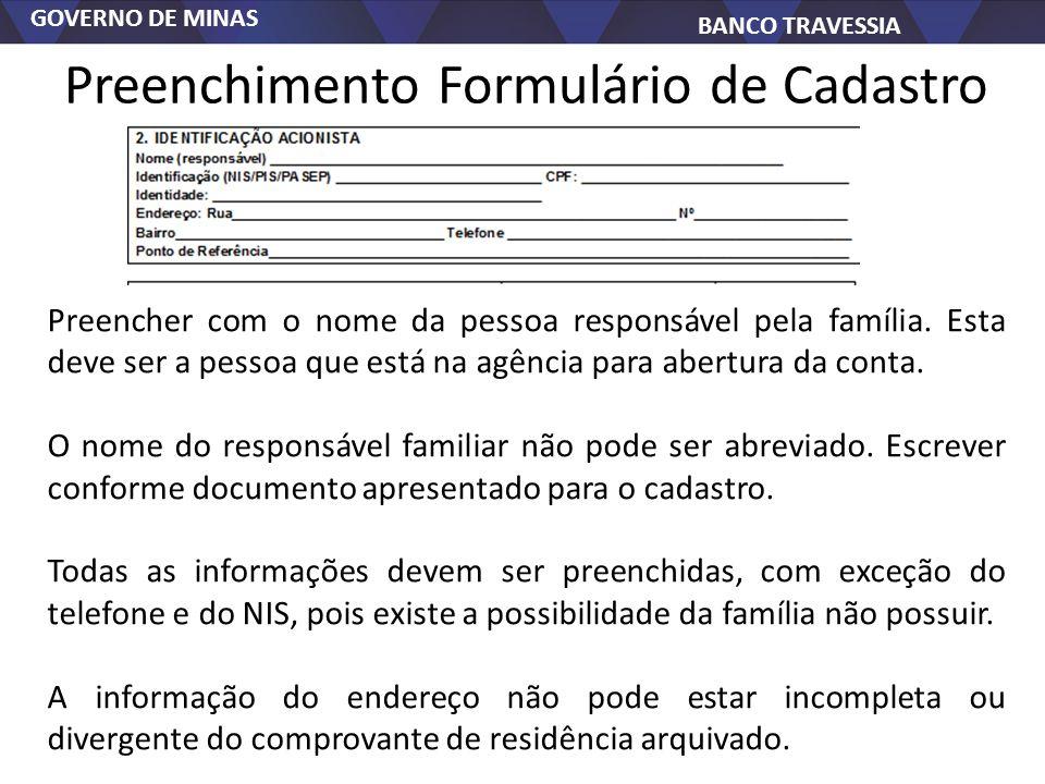 GOVERNO DE MINAS BANCO TRAVESSIA Preenchimento Formulário de Cadastro Preencher com o nome da pessoa responsável pela família. Esta deve ser a pessoa