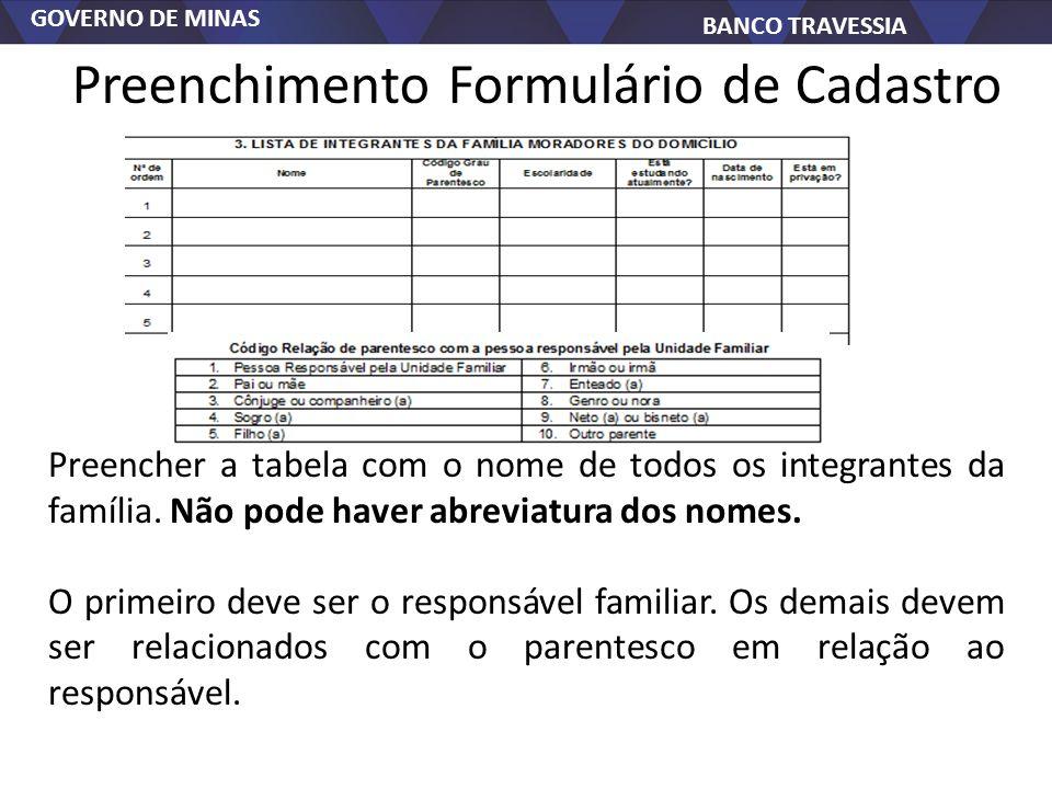 GOVERNO DE MINAS BANCO TRAVESSIA Preenchimento Formulário de Cadastro Preencher a tabela com o nome de todos os integrantes da família. Não pode haver