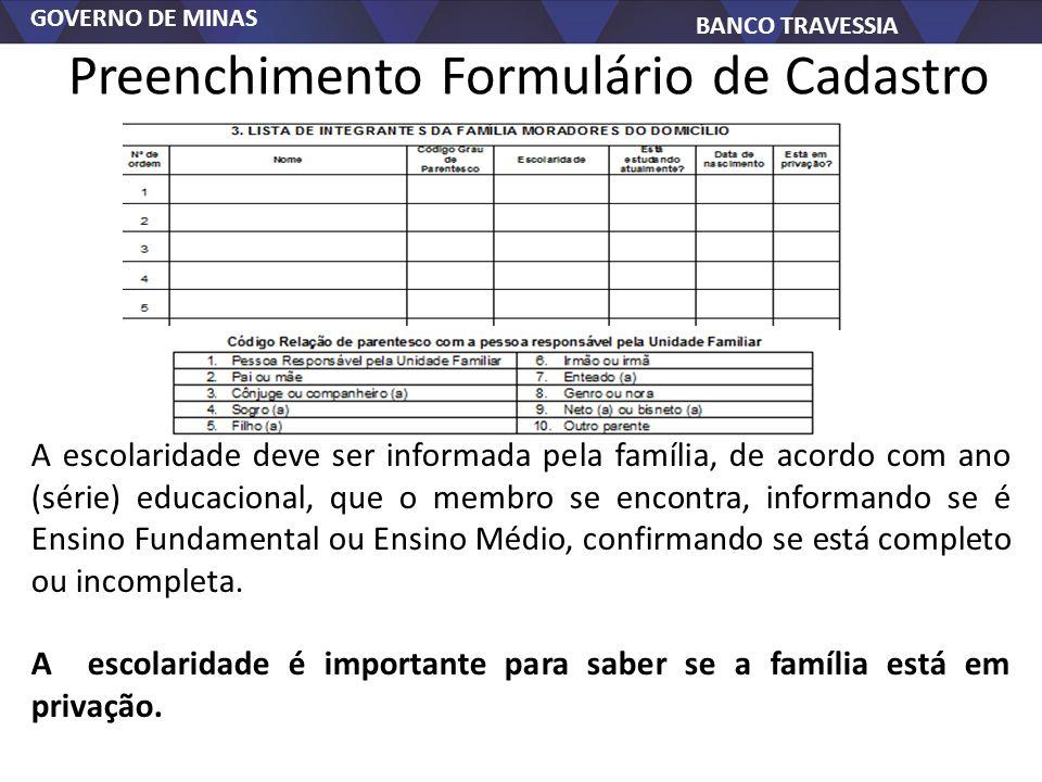 GOVERNO DE MINAS BANCO TRAVESSIA Preenchimento Formulário de Cadastro A escolaridade deve ser informada pela família, de acordo com ano (série) educac