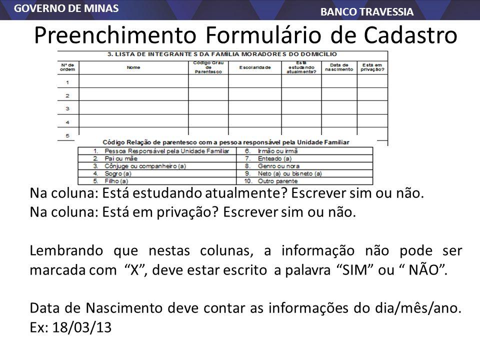 GOVERNO DE MINAS BANCO TRAVESSIA Preenchimento Formulário de Cadastro Na coluna: Está estudando atualmente.