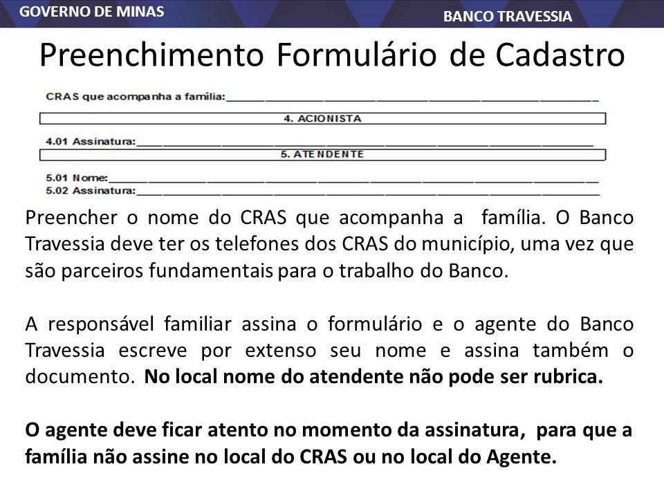 GOVERNO DE MINAS BANCO TRAVESSIA Preenchimento Formulário de Cadastro Preencher o nome do CRAS que acompanha a família. O Banco Travessia deve ter os