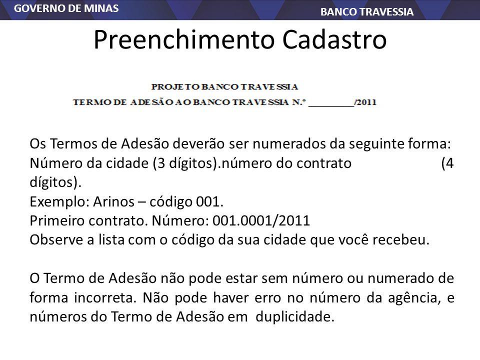 GOVERNO DE MINAS BANCO TRAVESSIA Preenchimento Cadastro Os Termos de Adesão deverão ser numerados da seguinte forma: Número da cidade (3 dígitos).núme