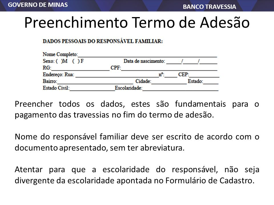GOVERNO DE MINAS BANCO TRAVESSIA Preenchimento Termo de Adesão Preencher todos os dados, estes são fundamentais para o pagamento das travessias no fim do termo de adesão.