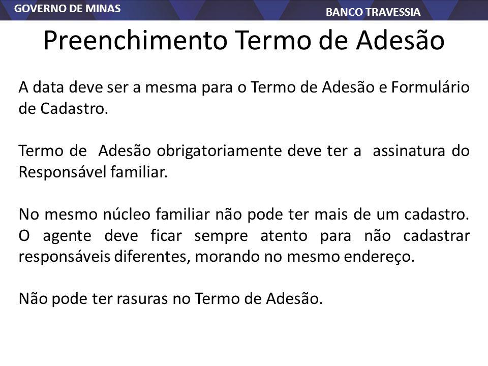 GOVERNO DE MINAS BANCO TRAVESSIA Preenchimento Termo de Adesão A data deve ser a mesma para o Termo de Adesão e Formulário de Cadastro. Termo de Adesã