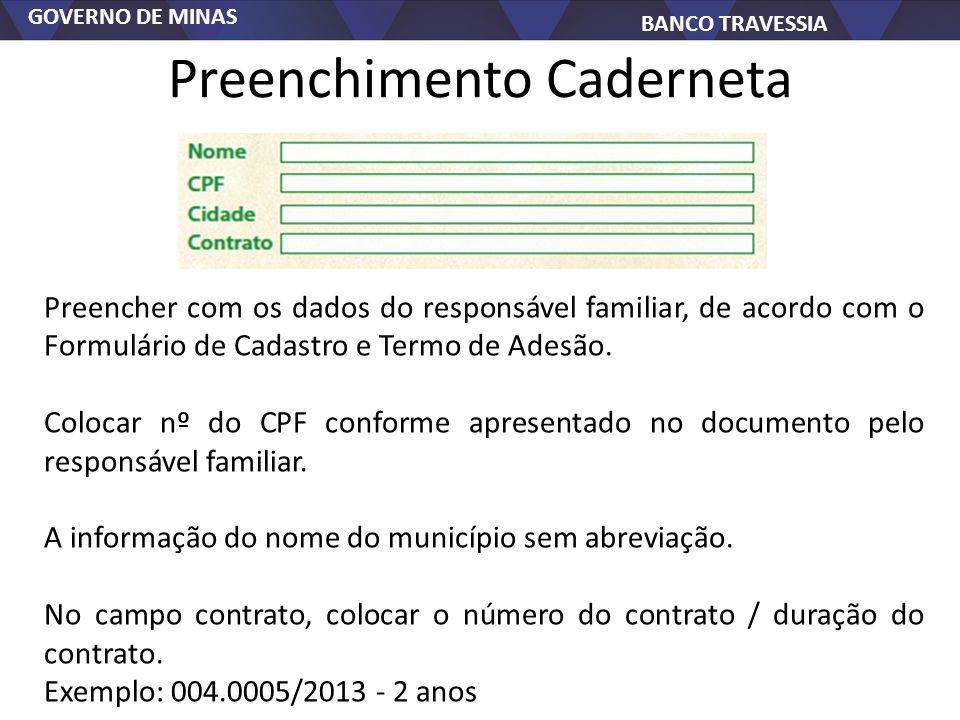GOVERNO DE MINAS BANCO TRAVESSIA Preenchimento Caderneta Preencher com os dados do responsável familiar, de acordo com o Formulário de Cadastro e Termo de Adesão.