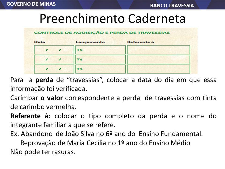 GOVERNO DE MINAS BANCO TRAVESSIA Preenchimento Caderneta Para a perda de travessias, colocar a data do dia em que essa informação foi verificada. Cari