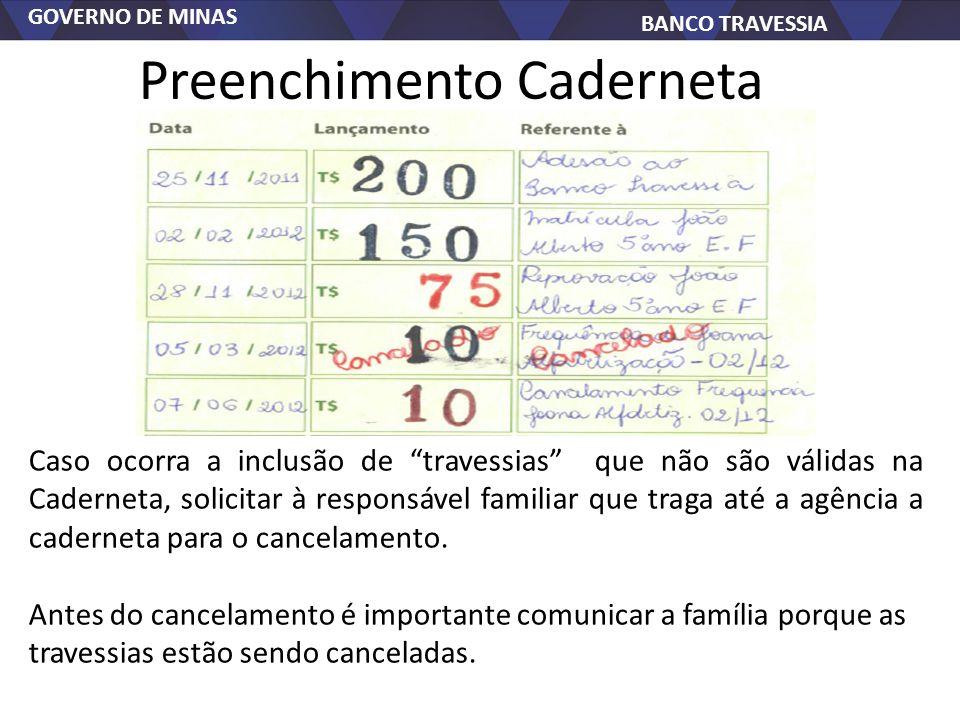 GOVERNO DE MINAS BANCO TRAVESSIA Preenchimento Caderneta Caso ocorra a inclusão de travessias que não são válidas na Caderneta, solicitar à responsável familiar que traga até a agência a caderneta para o cancelamento.