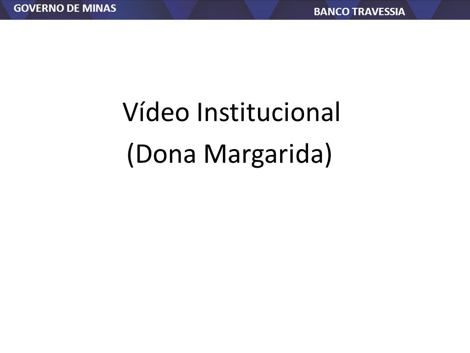 GOVERNO DE MINAS BANCO TRAVESSIA Vídeo Institucional (Dona Margarida)