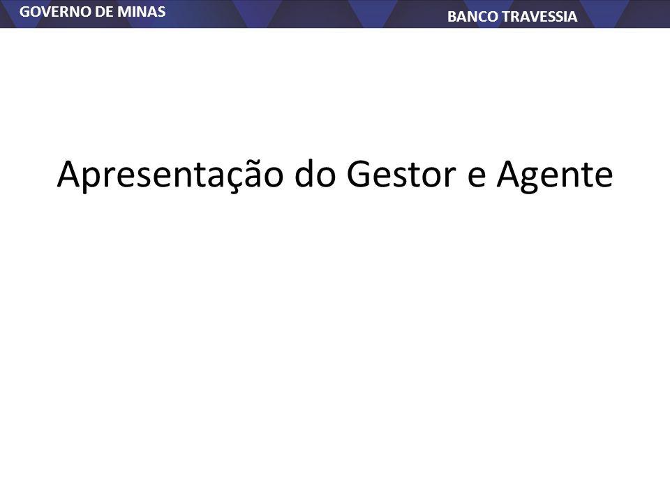 GOVERNO DE MINAS BANCO TRAVESSIA Apresentação do Gestor e Agente