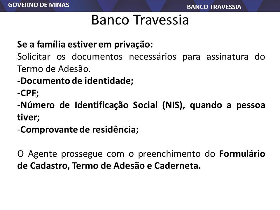 GOVERNO DE MINAS BANCO TRAVESSIA Banco Travessia Se a família estiver em privação: Solicitar os documentos necessários para assinatura do Termo de Adesão.
