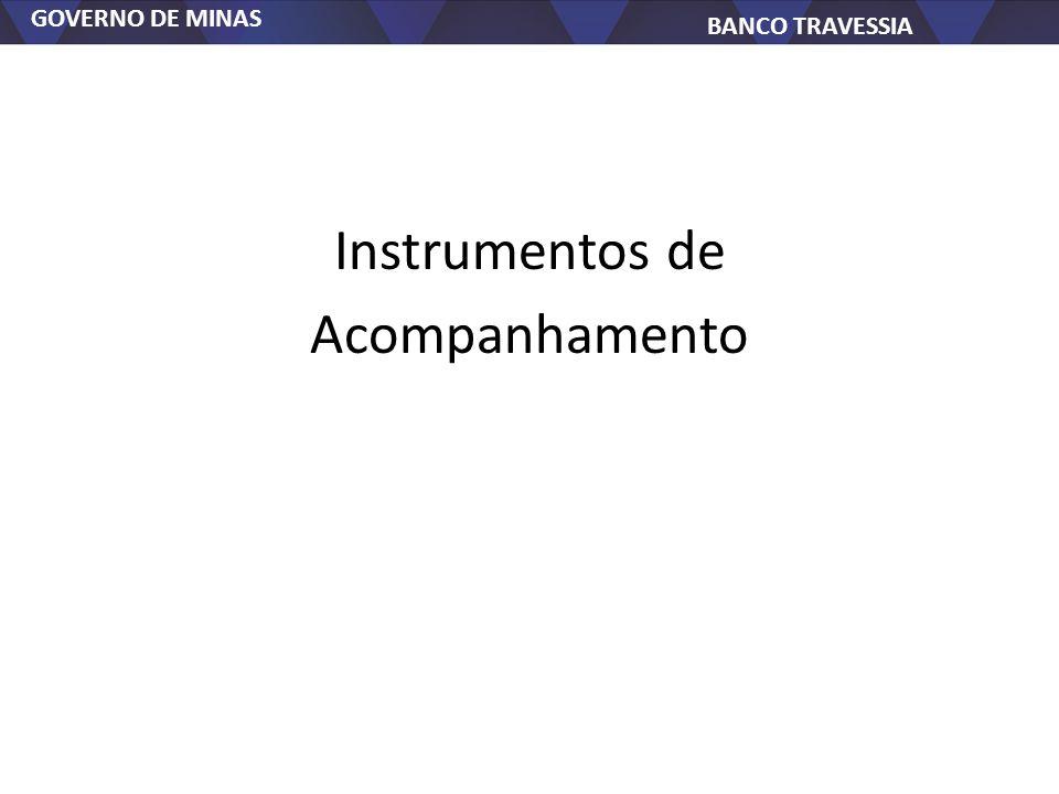 GOVERNO DE MINAS BANCO TRAVESSIA Instrumentos de Acompanhamento