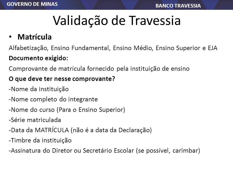 GOVERNO DE MINAS BANCO TRAVESSIA Validação de Travessia Matrícula Alfabetização, Ensino Fundamental, Ensino Médio, Ensino Superior e EJA Documento exi