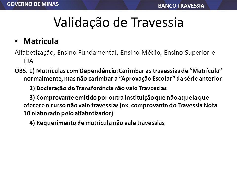 GOVERNO DE MINAS BANCO TRAVESSIA Validação de Travessia Matrícula Alfabetização, Ensino Fundamental, Ensino Médio, Ensino Superior e EJA OBS. 1) Matrí