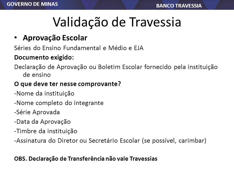 GOVERNO DE MINAS BANCO TRAVESSIA Validação de Travessia Aprovação Escolar Séries do Ensino Fundamental e Médio e EJA Documento exigido: Declaração de