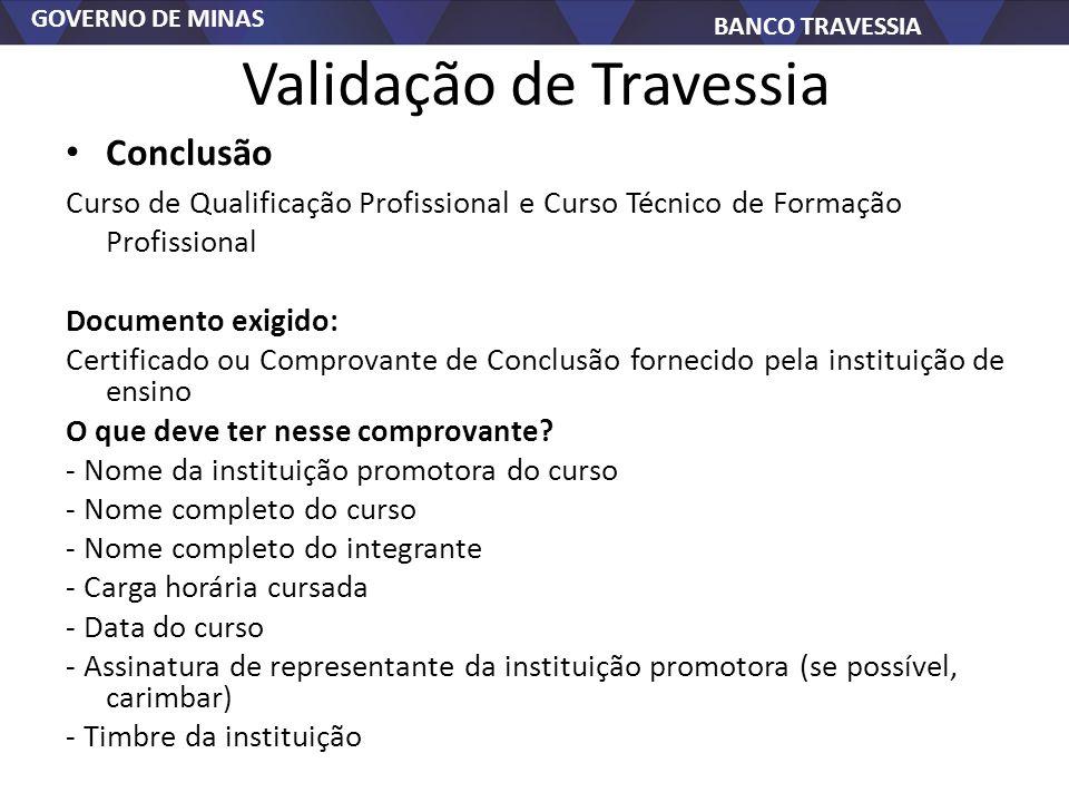 GOVERNO DE MINAS BANCO TRAVESSIA Validação de Travessia Conclusão Curso de Qualificação Profissional e Curso Técnico de Formação Profissional Document