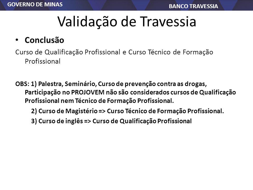 GOVERNO DE MINAS BANCO TRAVESSIA Validação de Travessia Conclusão Curso de Qualificação Profissional e Curso Técnico de Formação Profissional OBS: 1)