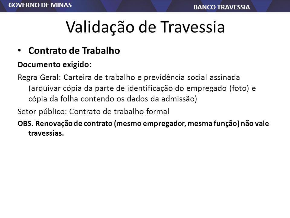 GOVERNO DE MINAS BANCO TRAVESSIA Validação de Travessia Contrato de Trabalho Documento exigido: Regra Geral: Carteira de trabalho e previdência social