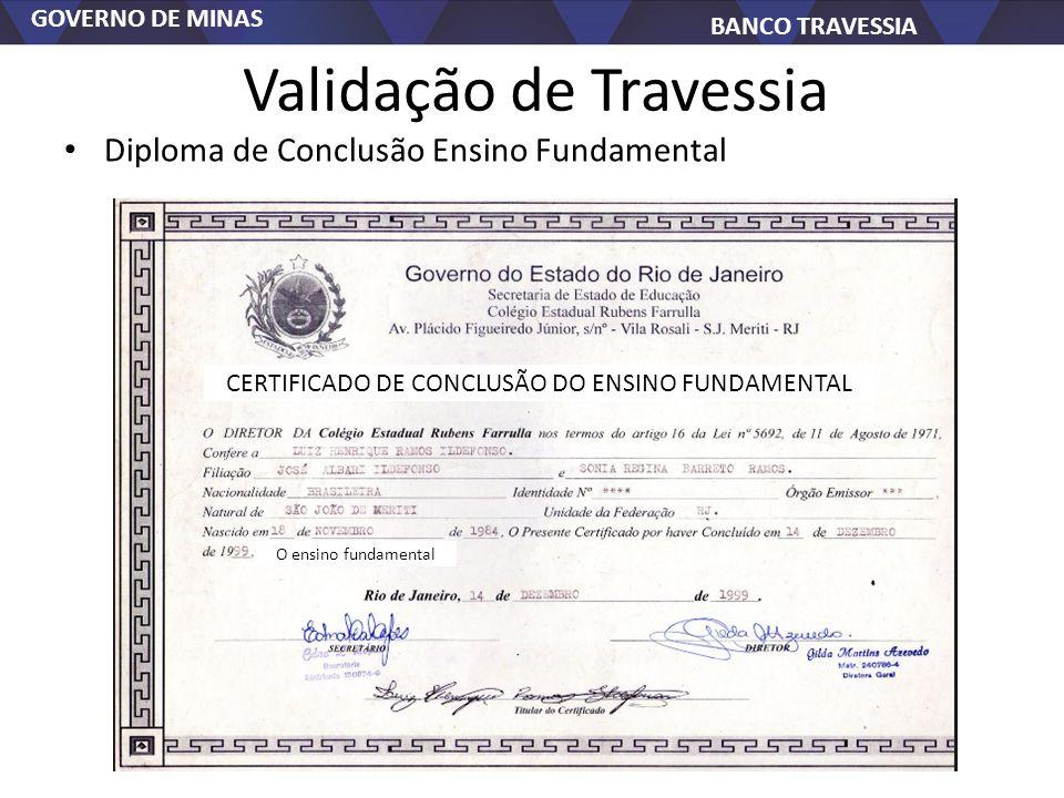 GOVERNO DE MINAS BANCO TRAVESSIA Validação de Travessia Diploma de Conclusão Ensino Fundamental CERTIFICADO DE CONCLUSÃO DO ENSINO FUNDAMENTAL O ensino fundamental