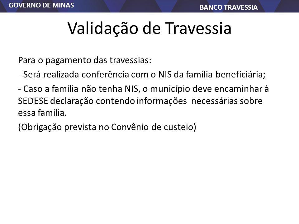 GOVERNO DE MINAS BANCO TRAVESSIA Validação de Travessia Para o pagamento das travessias: - Será realizada conferência com o NIS da família beneficiári