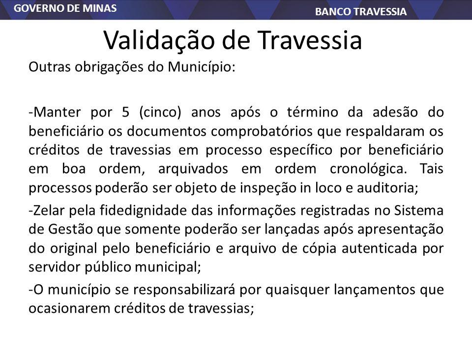 GOVERNO DE MINAS BANCO TRAVESSIA Validação de Travessia Outras obrigações do Município: -Manter por 5 (cinco) anos após o término da adesão do benefic