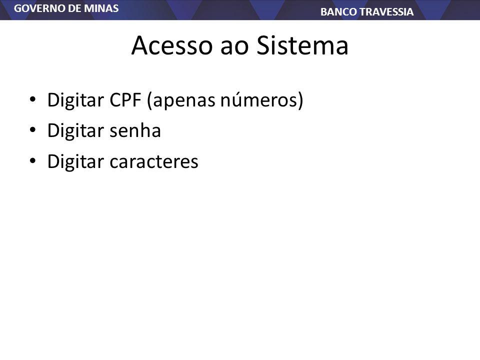 GOVERNO DE MINAS BANCO TRAVESSIA Acesso ao Sistema Digitar CPF (apenas números) Digitar senha Digitar caracteres