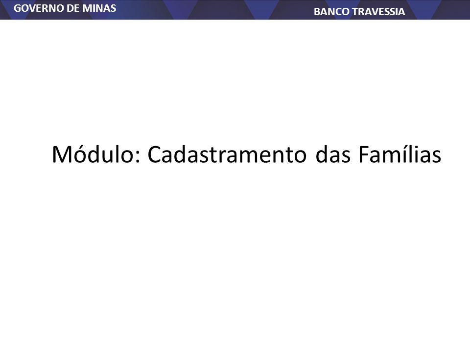 GOVERNO DE MINAS BANCO TRAVESSIA Módulo: Cadastramento das Famílias