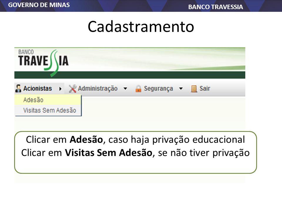 GOVERNO DE MINAS BANCO TRAVESSIA Cadastramento Clicar em Adesão, caso haja privação educacional Clicar em Visitas Sem Adesão, se não tiver privação