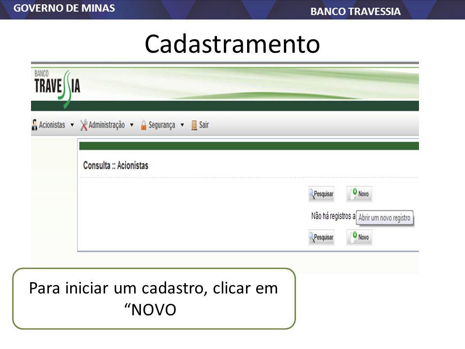 GOVERNO DE MINAS BANCO TRAVESSIA Cadastramento Para iniciar um cadastro, clicar em NOVO