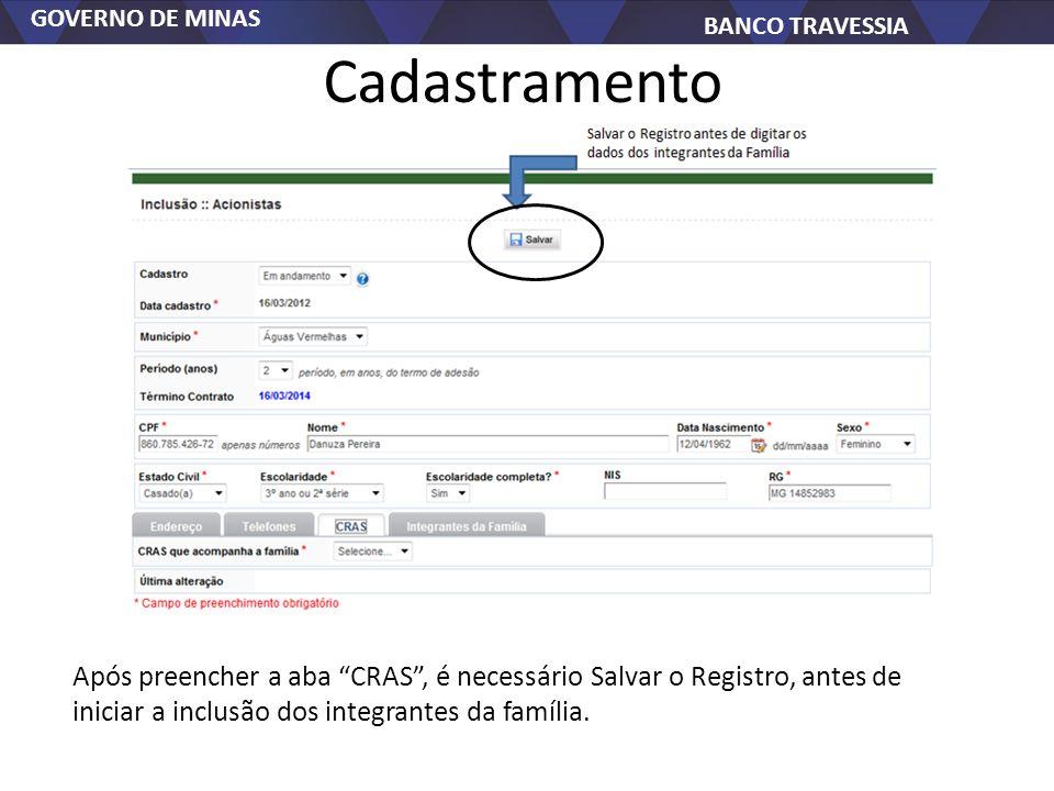GOVERNO DE MINAS BANCO TRAVESSIA Cadastramento Após preencher a aba CRAS, é necessário Salvar o Registro, antes de iniciar a inclusão dos integrantes