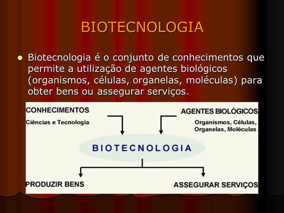 BIOTECNOLOGIA Biotecnologia é o conjunto de conhecimentos que permite a utilização de agentes biológicos (organismos, células, organelas, moléculas) para obter bens ou assegurar serviços.