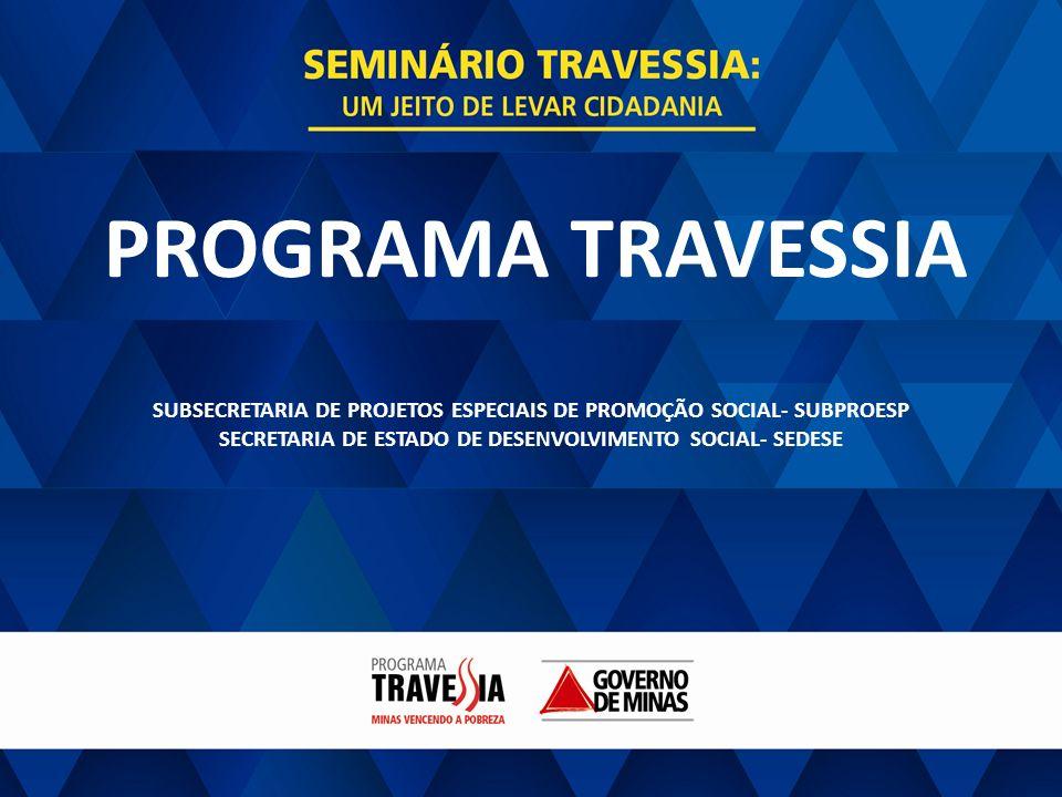 GOVERNO DE MINAS PROJETO TRAVESSIA SOCIAL PROGRAMA TRAVESSIA SUBSECRETARIA DE PROJETOS ESPECIAIS DE PROMOÇÃO SOCIAL- SUBPROESP SECRETARIA DE ESTADO DE