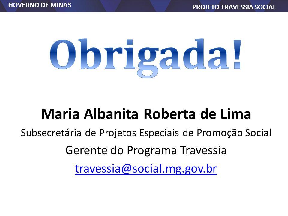 GOVERNO DE MINAS PROJETO TRAVESSIA SOCIAL Maria Albanita Roberta de Lima Subsecretária de Projetos Especiais de Promoção Social Gerente do Programa Tr