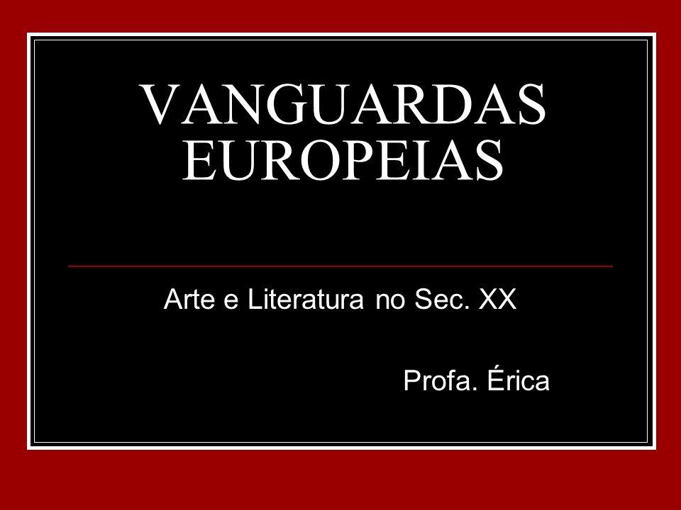 VANGUARDAS EUROPEIAS Arte e Literatura no Sec. XX Profa. Érica
